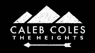 Caleb Coles - The Heights (Album Sampler)