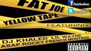 Fat Joe - Yellow Tape (Feat. Lil Wayne, A$AP Rocky, French Montana & DJ Khaled)
