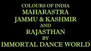 MAHARASTRA , JAMMU & KASHMIR AND RAJASTHAN PERFORMED BY IMMORTAL DANCE WORLD