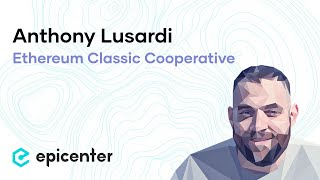 #244 Anthony Lusardi: Ethereum Classic Cooperative – Accelerating the Growth of ETC
