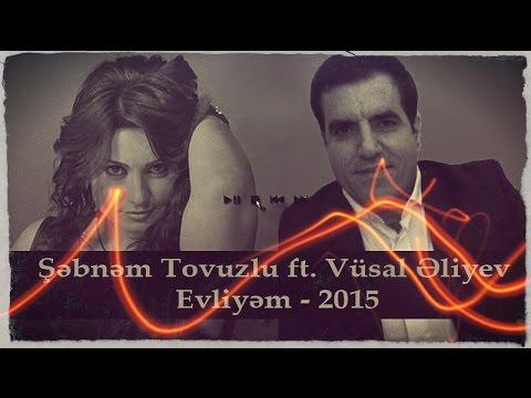 Sebnem Tovuzlu, Vusal Eliyev - Evliyem...