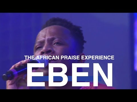 The African Praise Experience 2017 HD - EBEN - House On The Rock