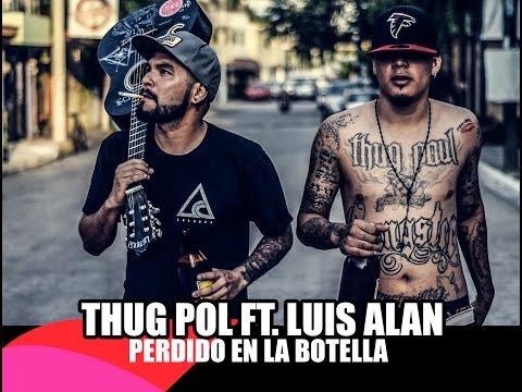 THUG POL FT. LUIS ALAN // PERDIDO EN LA BOTELLA // Video Oficial