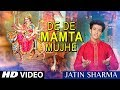 De De Mamta Mujhe Devi Bhajan, JATIN SHARMA(Student of T-Series Works Academy) I HD Video Song Whatsapp Status Video Download Free