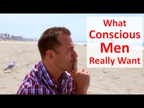 What Conscious Men Really Want