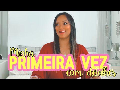 DETALHES DA MINHA PRIMEIRA VEZ (toda A História)