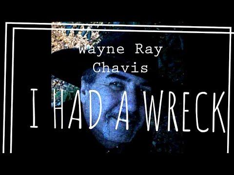 Wayne Ray Chavis+ I HAD A WRECK (AUDIO)