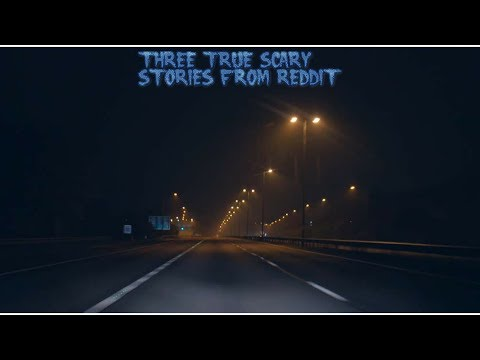 3 True Scary Stories From Reddit (Vol. 44)