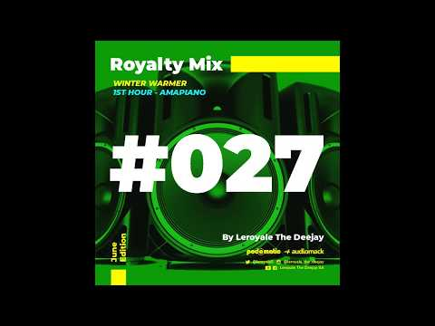 amapiano-mix-|-royalty-mix-#027-(june-edition)-1st-hour-[amapiano]-mixed-by-leroyale-the-deejay
