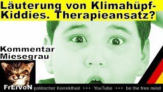 Läuterung von Klimahüpf-Kiddies - Therapieansatz? Kommentar * Achtung: Ironie und Satire ;-)
