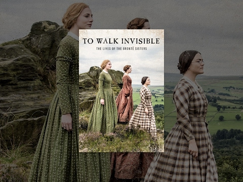 To Walk Invisible: The Lives Of The Brontë Sisters