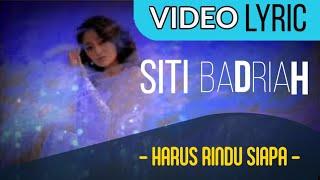 Siti Badriah Harus Rindu Siapa lirik