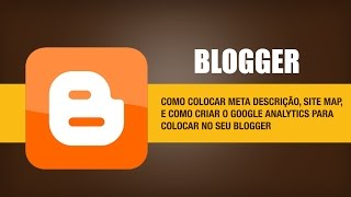 Dicas para Blogger - Meta Tags | Google Analytics | Site Map Mp3