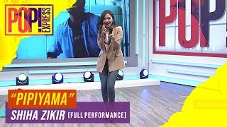 Pop! Express : Shiha Zikir - Pipiyama (Full Performance)