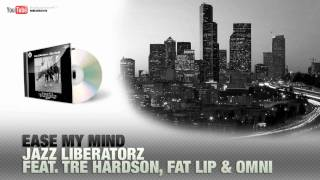 Jazz Liberatorz feat. Tre HArdson, Fat Lip & Omni - Ease My Mind【HD】
