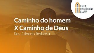 Caminho do homem X Caminho de Deus - Rev. Sérgio Lima