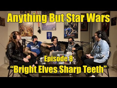 "Anything But Star Wars Episode 8 ""Bright Elves Sharp Teeth"""