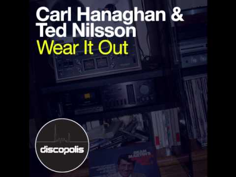 Carl Hanaghan & Ted Nilsson - Wear It Out (Club Mix)