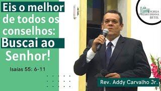 08/11/2020 - EIS O MELHOR DE TODOS OS CONSELHOS: BUSCAI AO SENHOR!