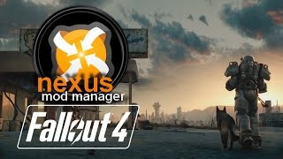FALLOUT 4: Installing Mods using Nexus Mod Manager (NMM)