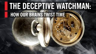The Deceptive Watchman: How Our Brains Twist Time