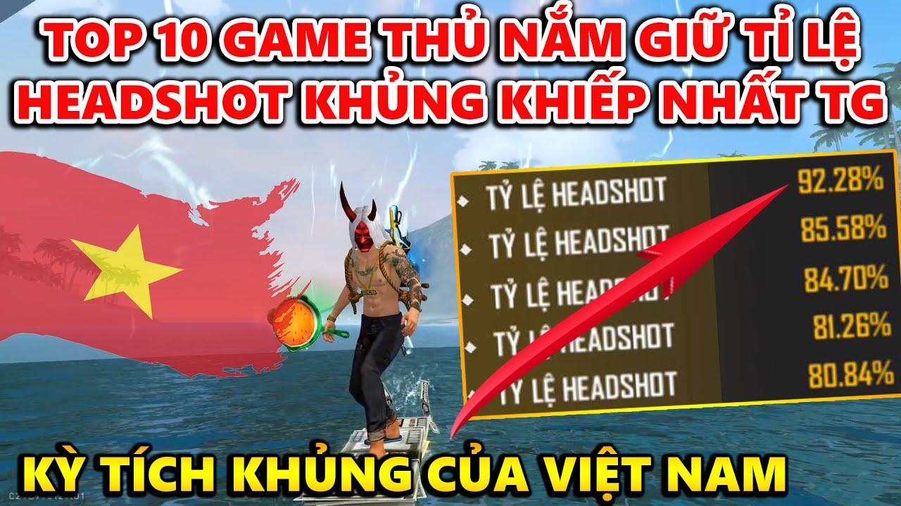 Kỳ Tích Khủng Của Việt Nam - Top 10 Game Thủ Nắm Giữ Tỉ Lệ Headshot Khủng Khiếp Nhất Thế Giới