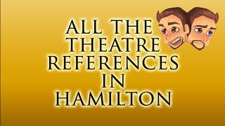 All the Theatre References in Hamilton