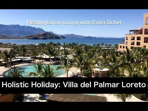 Holistic Holiday Vacation Idea: Villa del Palmar Loreto Review