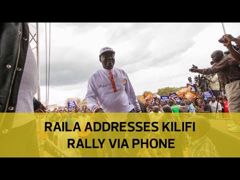 Raila addresses Kilifi rally via phone