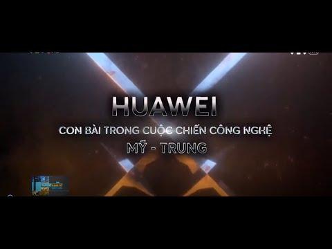 Huawei  – con bài trong cuộc chiến công nghệ Mỹ – Trung!