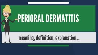 What is PERIORAL DERMATITIS? What does PERIORIAL DERMATITIS mean? PERIORIAL DERMATITIS meaning