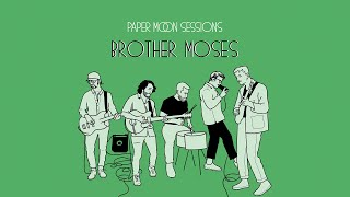 Brother Moses - Someone Make It Stop! (Paper Moon Sessions)