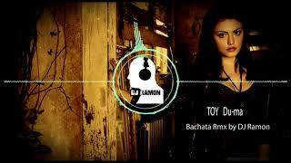 TOY Du-ma (Bachata Remix by DJ Ramon)