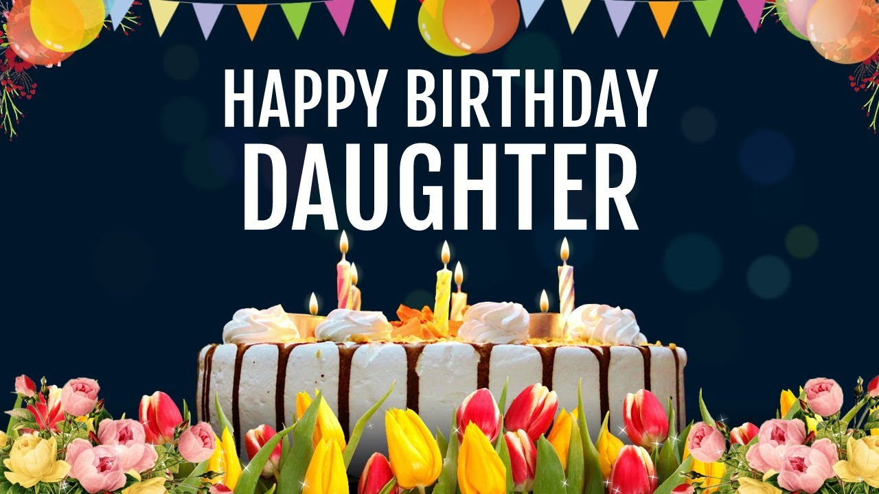 Birthday Wishes For Daughter From Mom Happy Birthday Daughter Youtube