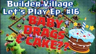 Let's Play Builder Base Ep 16 - Max Level 12 Baby Dragons & clash of clans birthday cake! 🎂