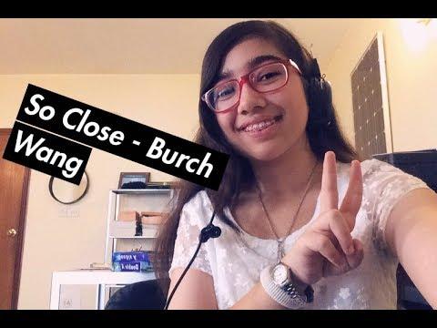 So Close - Burch Wang (Reuploaded Cover)