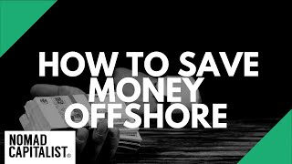 6 Surprising Ways to Save More Money Offshore