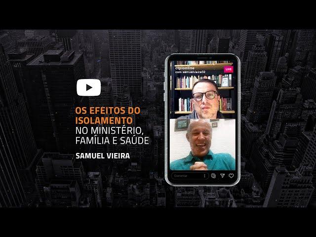 Os Efeitos do Isolamento no Ministério, Família e Saúde   Samuel Vieira