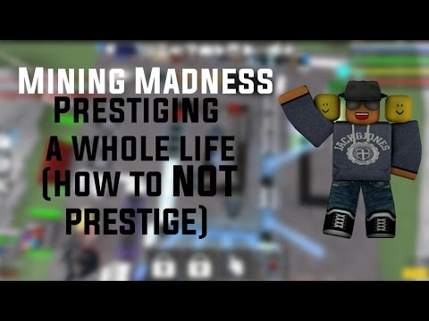 Mining Madness: Prestiging a whole life (How NOT to prestige)