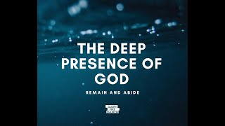 The Deep Presence of God Remain and Abide