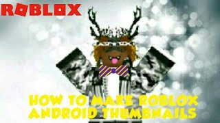 How To Make Roblox Thumbnails On Android Phone Tutorial📷
