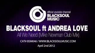 BLACKSOUL ft ANDREA LOVE - All We Need (Mike Newman Club Mix)