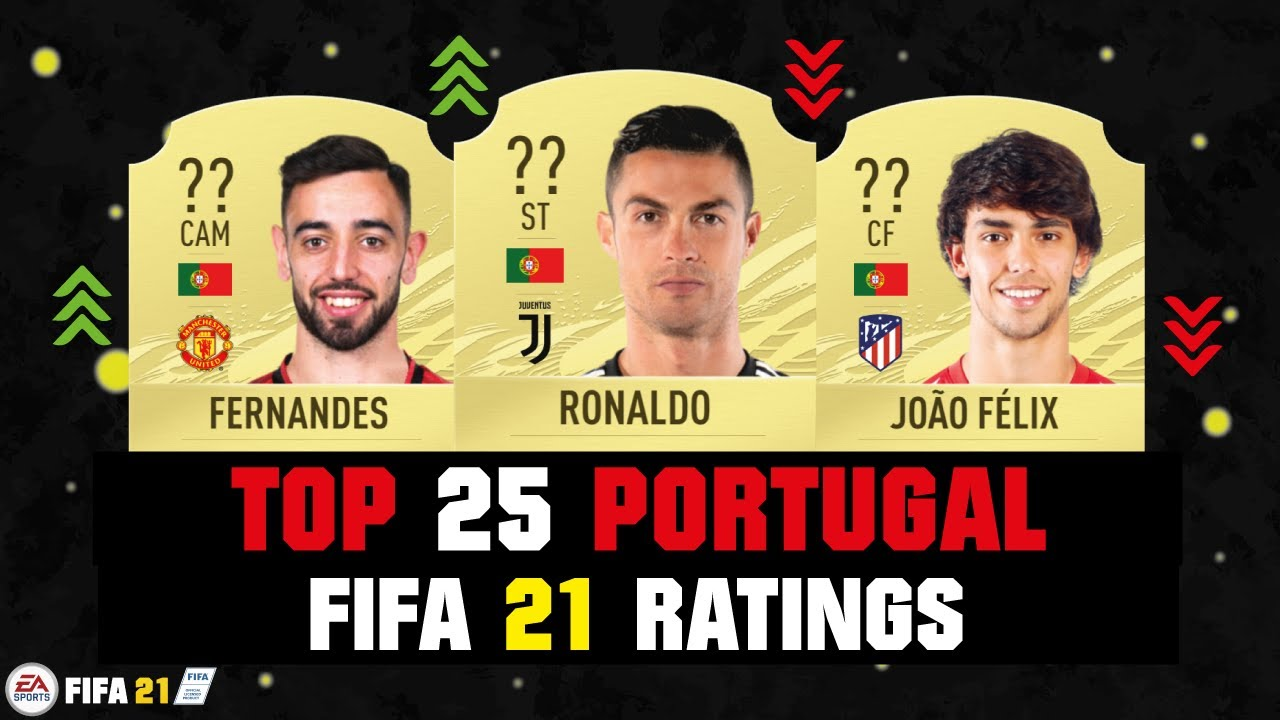 FIFA 21   TOP 25 PORTUGAL RATINGS! 😱🔥  FT. RONALDO, FERNANDES, JOAO FELIX... etc