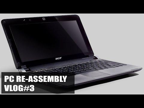 PC Re-assembly: Acer Inspire One KAV60 (VLOG#3)