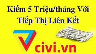 Kiếm tiền online 2018 - Tiếp thị liên kết Civi - Kiếm 5 triệu mỗi tháng với CIvi