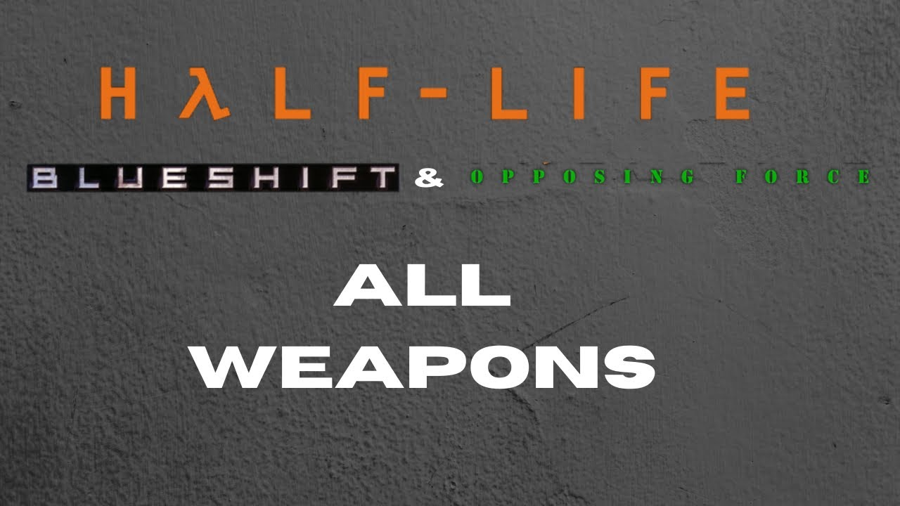 Download Half-Life 1 & Opposing Force & Blue Shift ( Classic ) : All weapons Showcase ( PC )