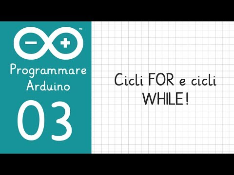#3 Programmare Arduino : Cicli FOR E Cicli WHILE!