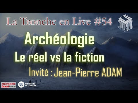 Archéologie - Le réel vs la fiction TenL54 (Jean-Pierre ADAM)