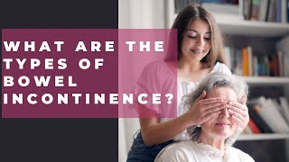 What are the types of bowel incontinence?