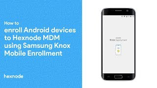 How to enroll Andŗoid devices in Hexnode MDM using Samsung Knox Mobile Enrollment (KME)
